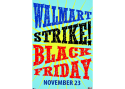 "All text, with stylized sunburst in background, ""Walmart Strike! Black Friday. November 23"". Towards the edges, much smaller, are logos for facebook and street inc as well as the URL: www.facebook.com/streetincmedia"