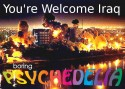 "Background: Bagdhad bombed at night in 2003. Foreground, top: ""You're Welcome Iraq"" , bottom: boring PSYCHEDELIA logotype"