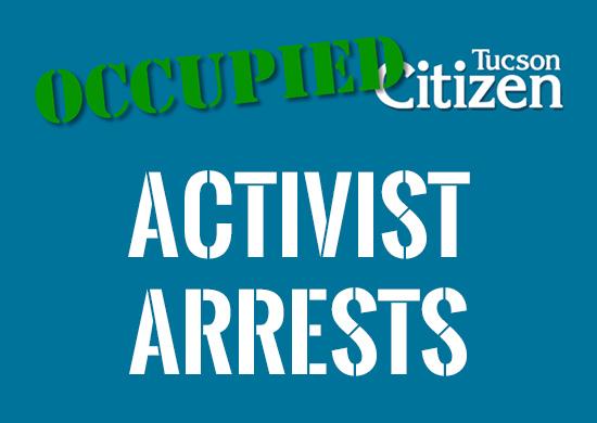 Occupied Tucson Citizen's Activist Arrests