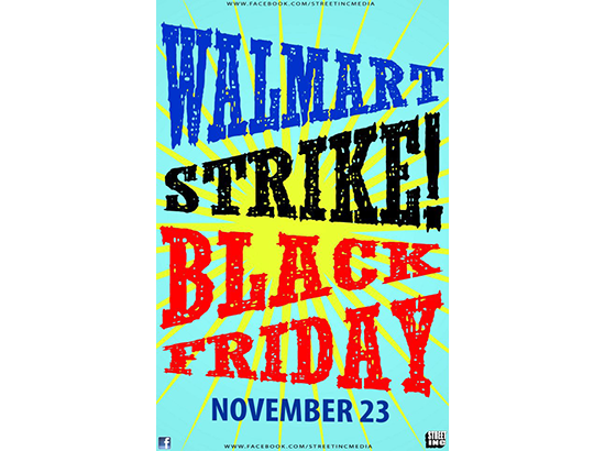 """All text, with stylized sunburst in background, """"Walmart Strike! Black Friday. November 23"""". Towards the edges, much smaller, are logos for facebook and street inc as well as the URL: www.facebook.com/streetincmedia"""
