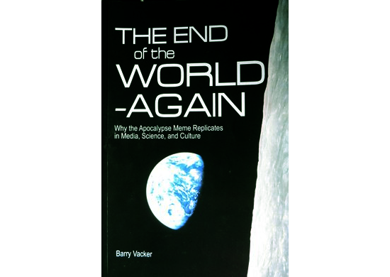 """Book cover of """"The End of the World--Again"""" by Barry Vacker. Subtitle reads, """"Why the Apocalypse Meme Replicates in Media, Science, and Culture"""". View of """"earthrise"""" from moon (extreme foreground on right), with black (space) background."""