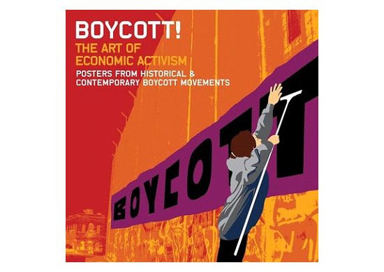 """Cel-shaded graphic of activist placing poster on wall that reads in large black lettering, """"BOYCOTT""""; text at top of picture reads, """"BOYCOTT! THE ART OF ECONOMIC ACTIVISM. Posters from historical & contemporary boycott movements"""""""